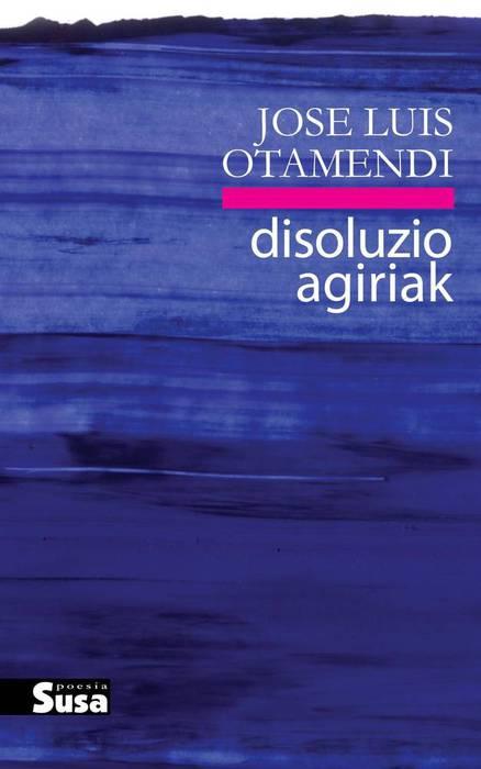 Literaturaz berbetan - Jose Luis Otamendiren Disoluzio Agiriak poema liburua